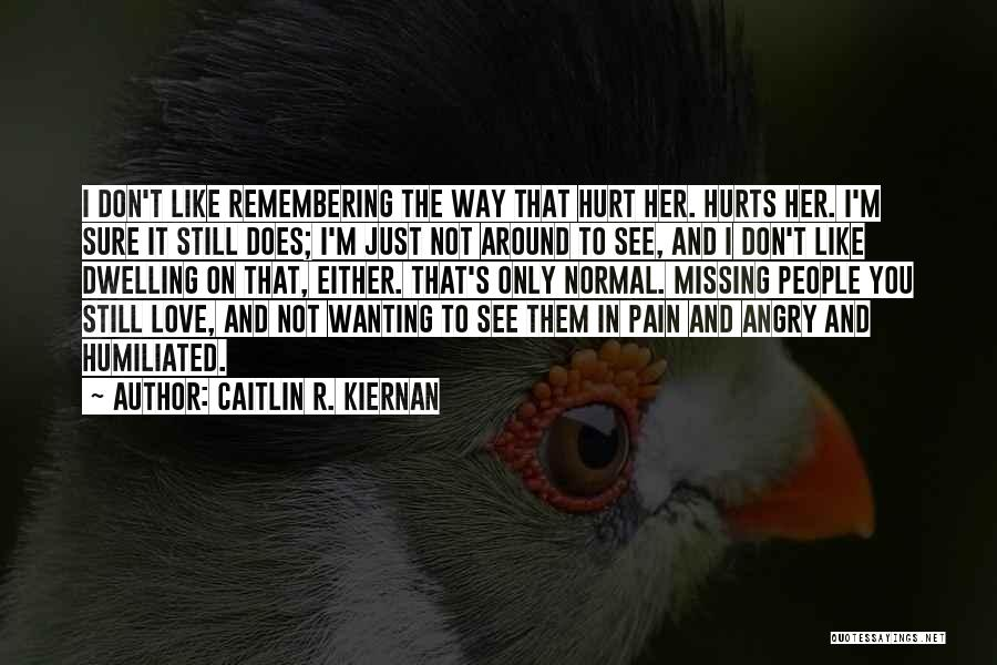 Don't Hurt Someone You Love Quotes By Caitlin R. Kiernan