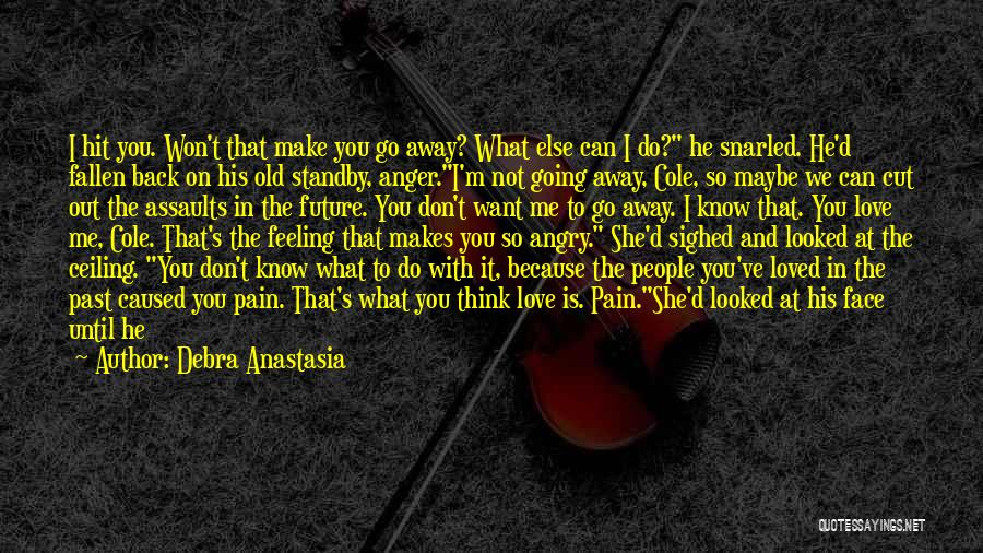 Don't Hurt Someone You Love Quotes By Debra Anastasia