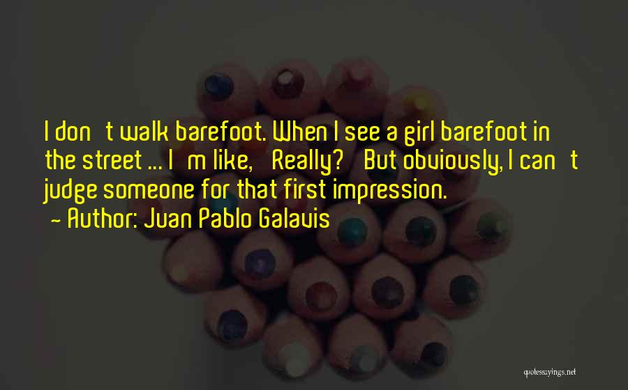 Don't Judge A Girl Quotes By Juan Pablo Galavis