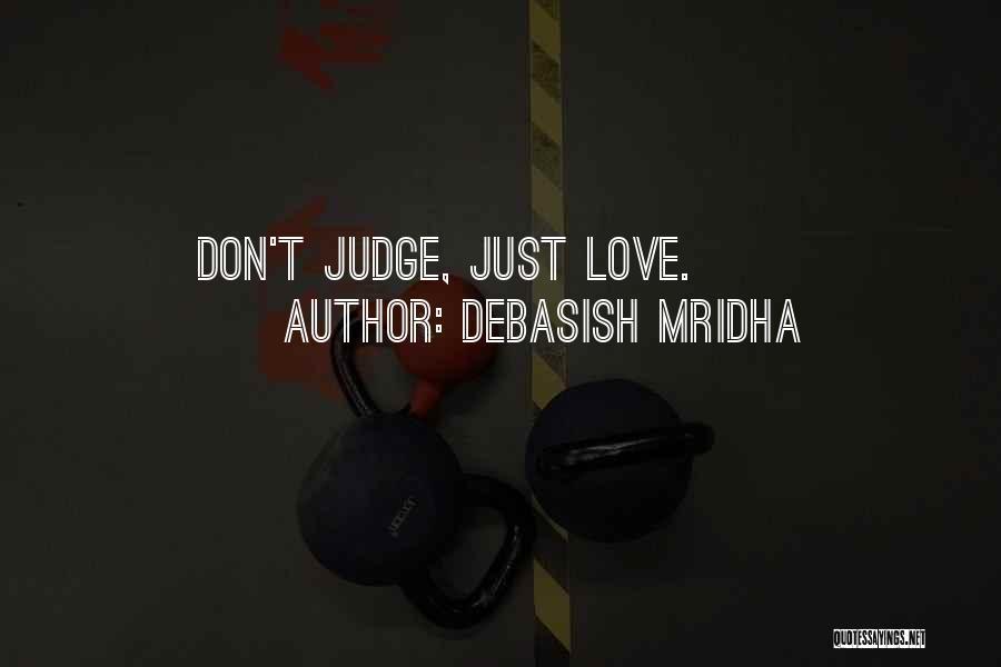 Don't Judge Me Love Quotes By Debasish Mridha