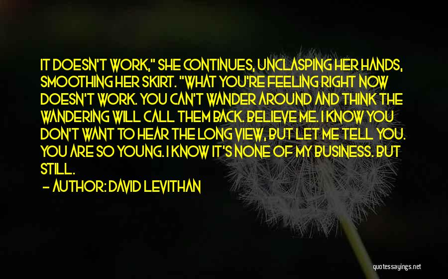 Don't Just Tell Me What I Want To Hear Quotes By David Levithan