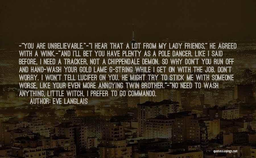 Don't Just Tell Me What I Want To Hear Quotes By Eve Langlais