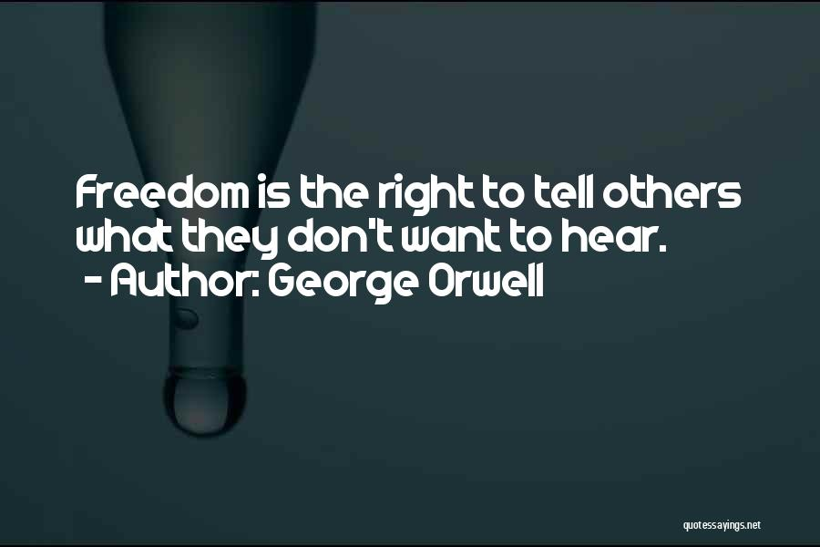 Don't Just Tell Me What I Want To Hear Quotes By George Orwell