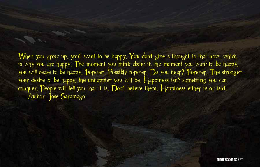 Don't Just Tell Me What I Want To Hear Quotes By Jose Saramago