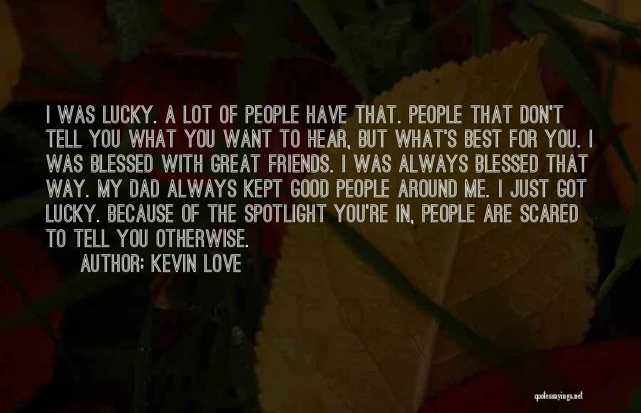 Don't Just Tell Me What I Want To Hear Quotes By Kevin Love