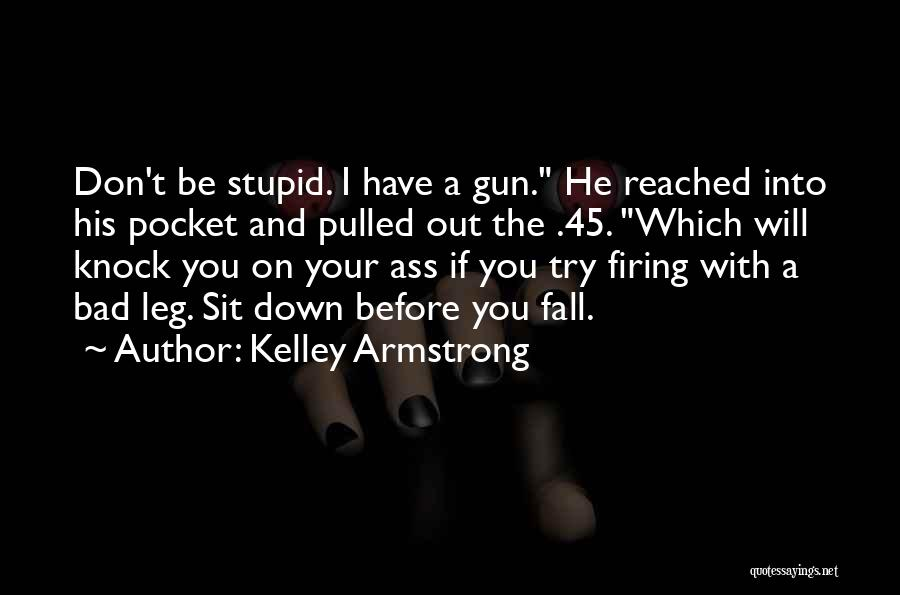Don't Knock Me Down Quotes By Kelley Armstrong