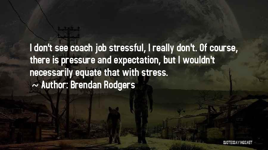 Don't Let Stress Quotes By Brendan Rodgers