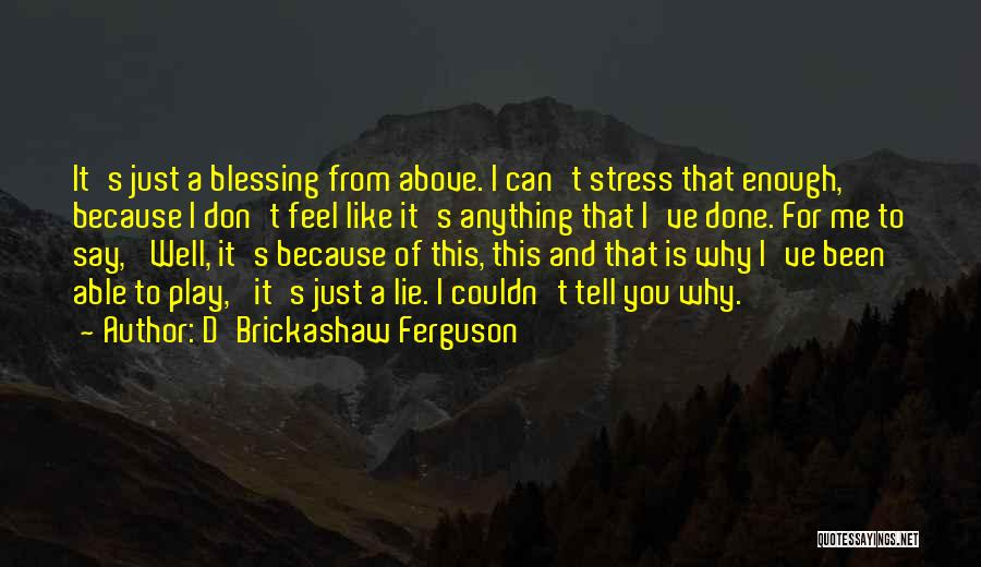Don't Let Stress Quotes By D'Brickashaw Ferguson