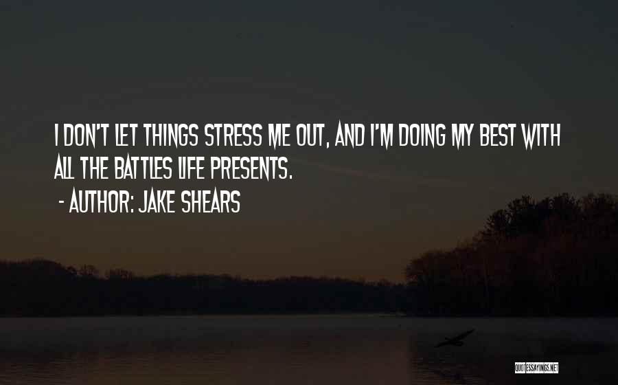 Don't Let Stress Quotes By Jake Shears