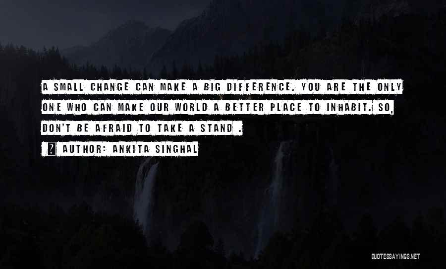 Don't Let The World Change You Quotes By Ankita Singhal