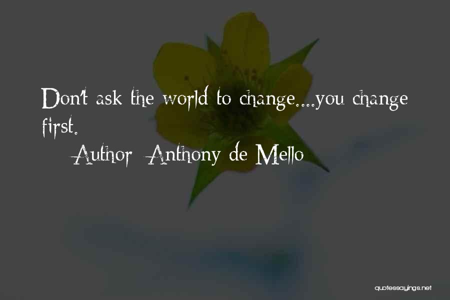 Don't Let The World Change You Quotes By Anthony De Mello