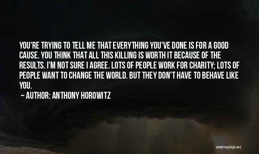 Don't Let The World Change You Quotes By Anthony Horowitz