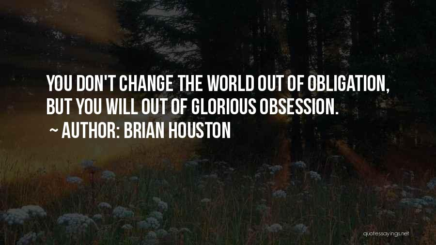 Don't Let The World Change You Quotes By Brian Houston