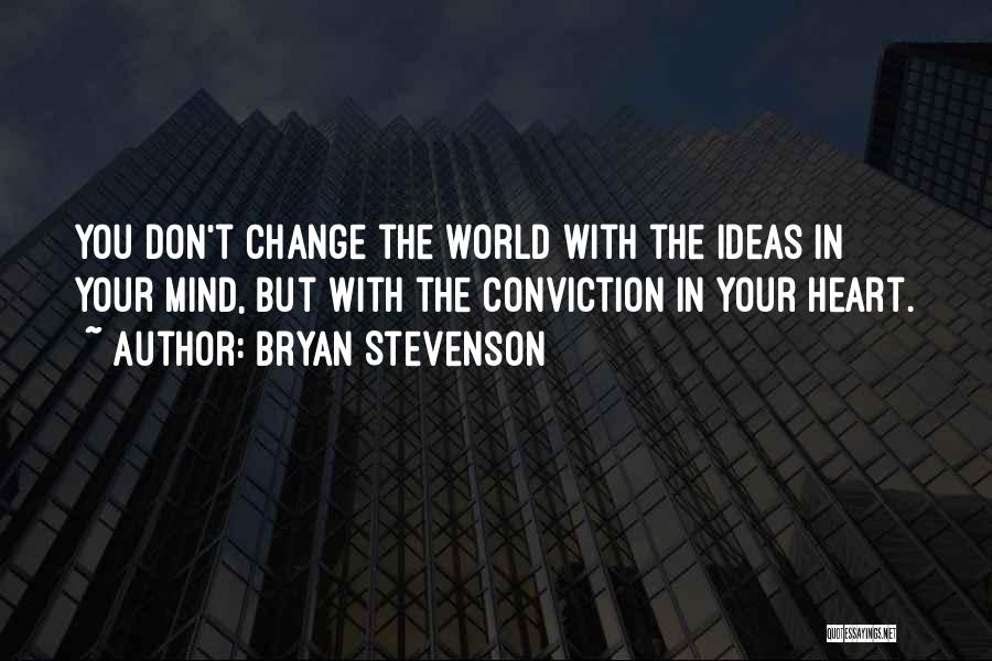 Don't Let The World Change You Quotes By Bryan Stevenson
