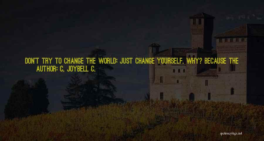 Don't Let The World Change You Quotes By C. JoyBell C.