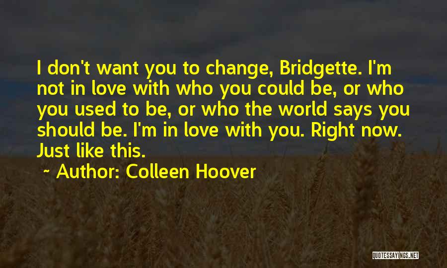 Don't Let The World Change You Quotes By Colleen Hoover