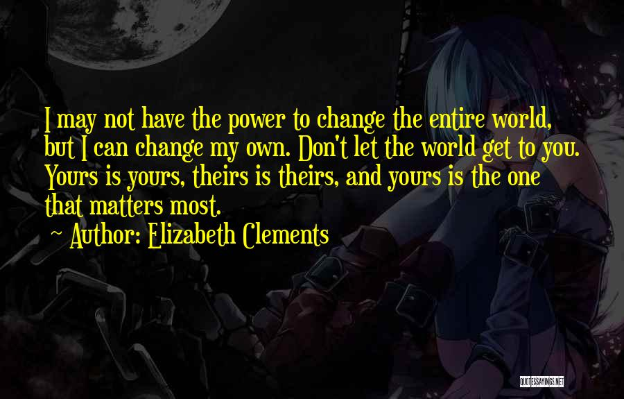 Don't Let The World Change You Quotes By Elizabeth Clements
