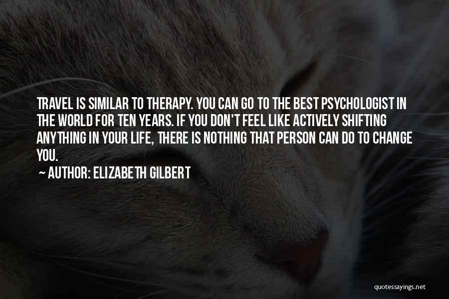 Don't Let The World Change You Quotes By Elizabeth Gilbert