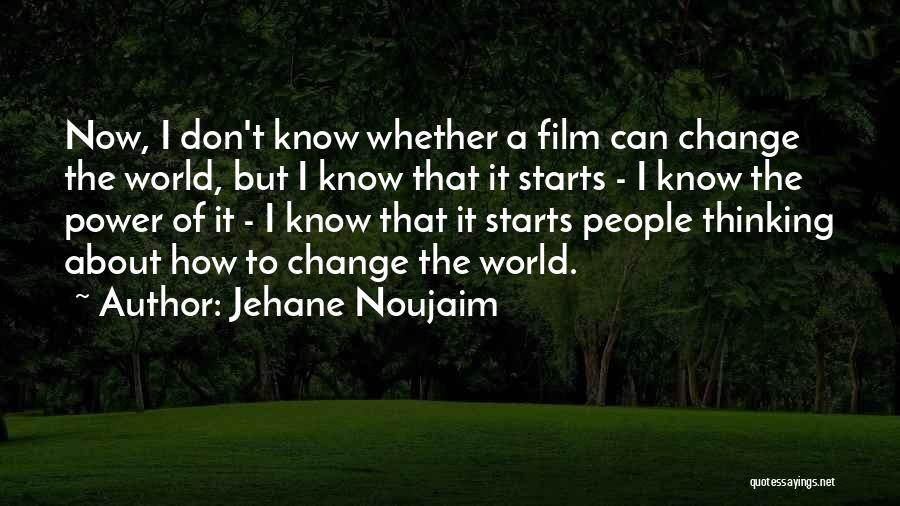 Don't Let The World Change You Quotes By Jehane Noujaim