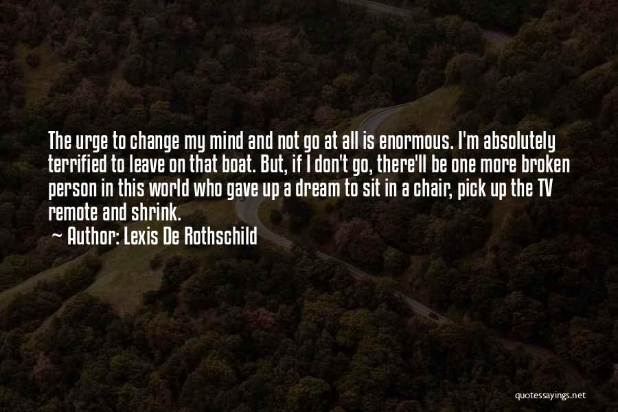 Don't Let The World Change You Quotes By Lexis De Rothschild
