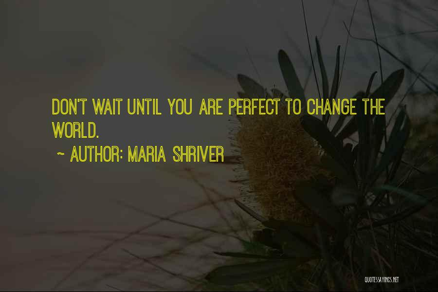 Don't Let The World Change You Quotes By Maria Shriver