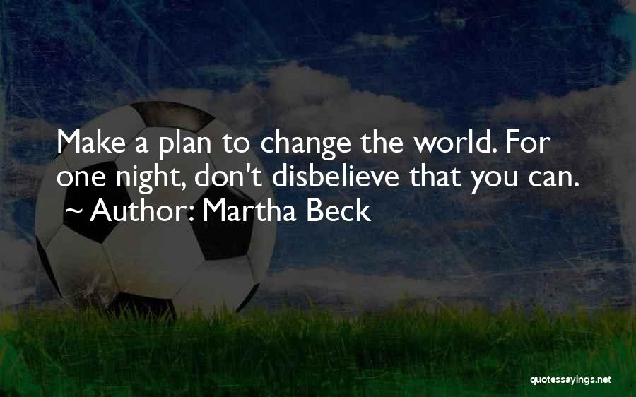 Don't Let The World Change You Quotes By Martha Beck