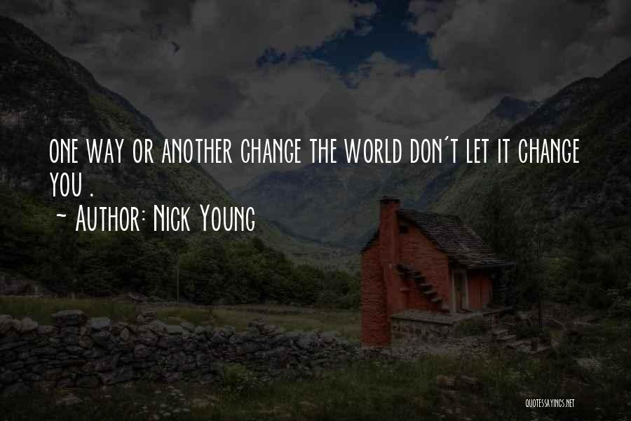Don't Let The World Change You Quotes By Nick Young
