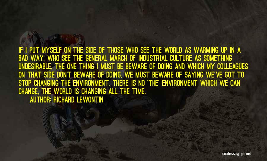 Don't Let The World Change You Quotes By Richard Lewontin