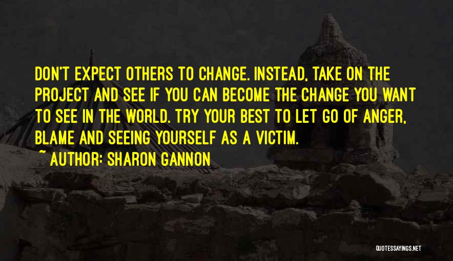 Don't Let The World Change You Quotes By Sharon Gannon