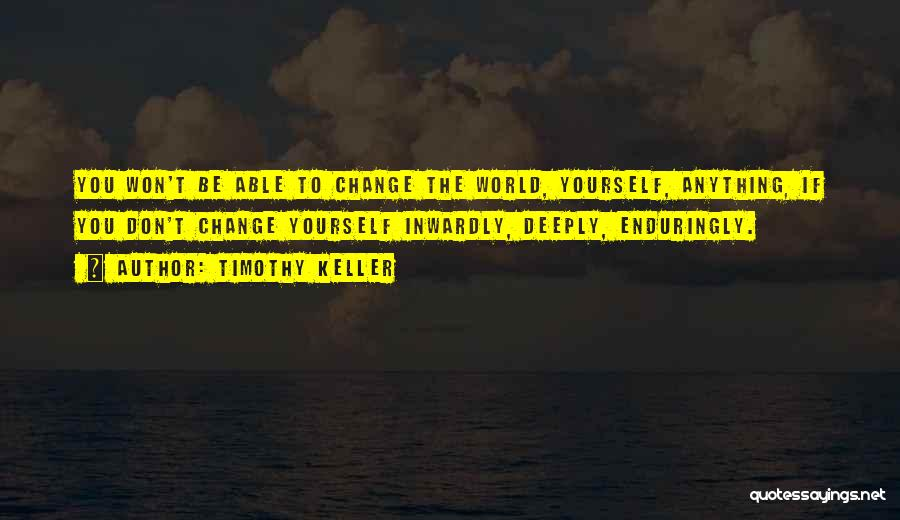 Don't Let The World Change You Quotes By Timothy Keller