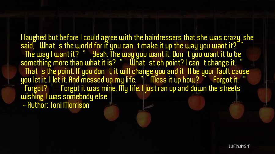 Don't Let The World Change You Quotes By Toni Morrison