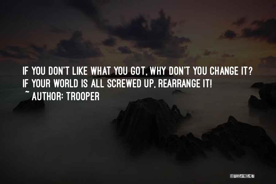 Don't Let The World Change You Quotes By Trooper