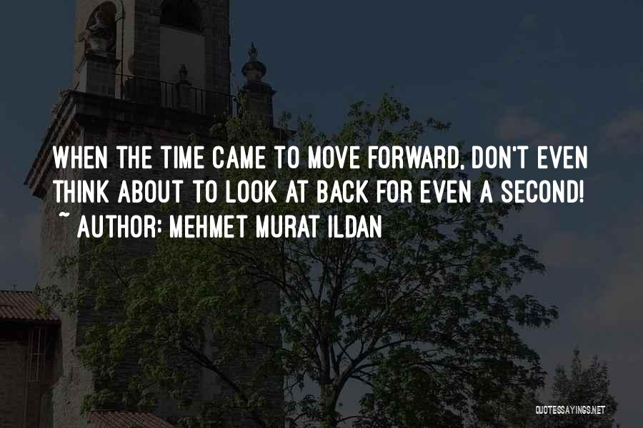 Don't Look Back Famous Quotes By Mehmet Murat Ildan