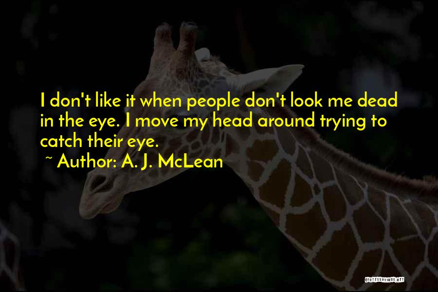Don't Look Me In The Eye Quotes By A. J. McLean