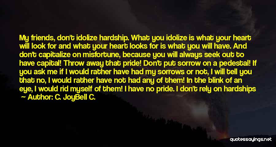 Don't Look Me In The Eye Quotes By C. JoyBell C.