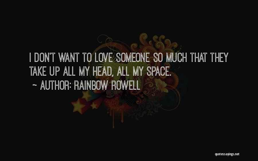 Don't Love Someone So Much Quotes By Rainbow Rowell