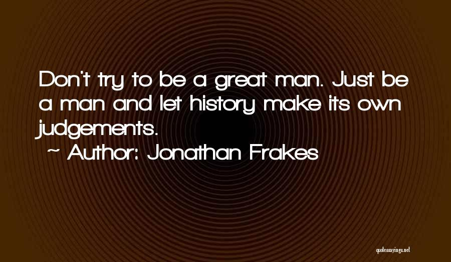 Don't Make Judgements Quotes By Jonathan Frakes