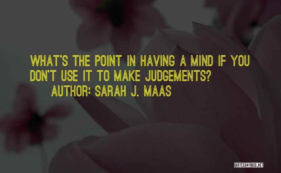 Don't Make Judgements Quotes By Sarah J. Maas