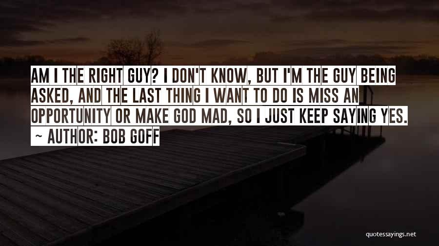 Don't Make Me Mad Quotes By Bob Goff