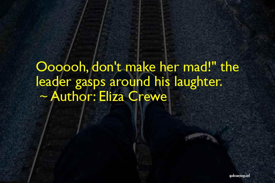 Don't Make Me Mad Quotes By Eliza Crewe
