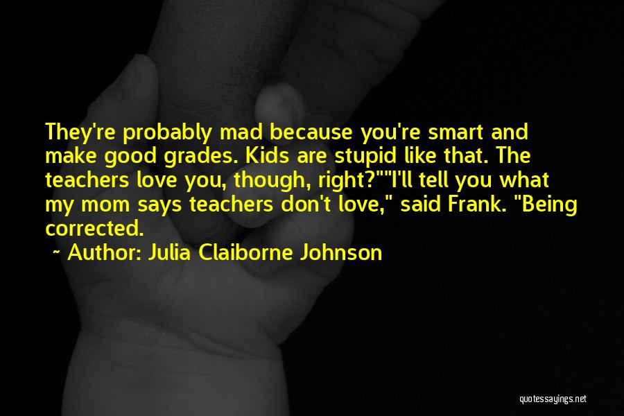 Don't Make Me Mad Quotes By Julia Claiborne Johnson