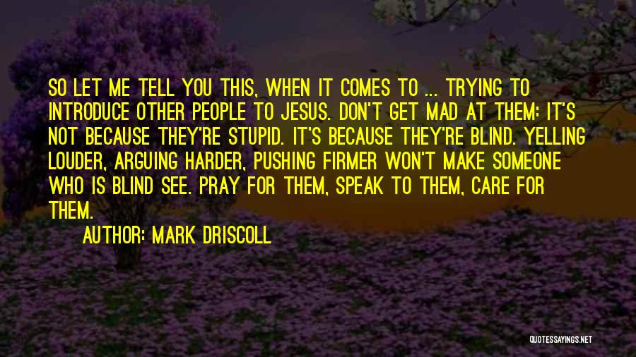 Don't Make Me Mad Quotes By Mark Driscoll