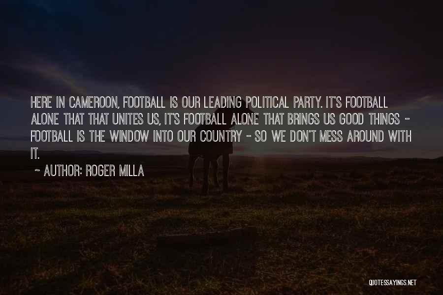 Don't Mess Up A Good Thing Quotes By Roger Milla