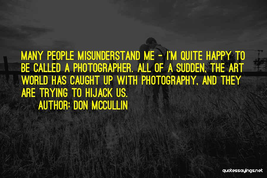 Don't Misunderstand Quotes By Don McCullin