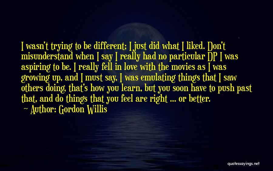 Don't Misunderstand Quotes By Gordon Willis