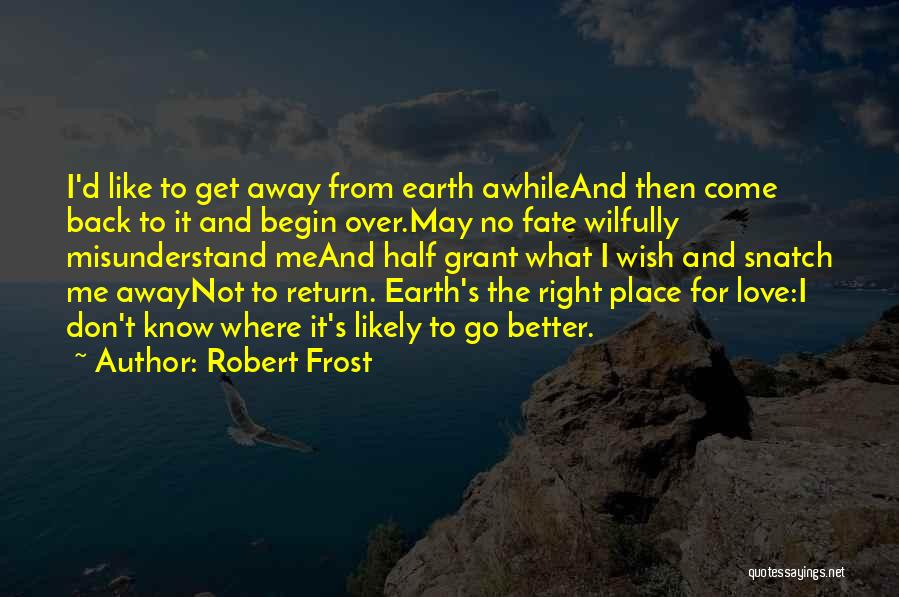 Don't Misunderstand Quotes By Robert Frost