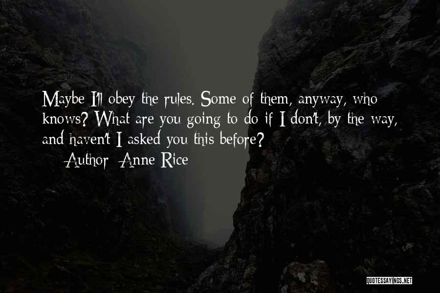 Don't Obey The Rules Quotes By Anne Rice