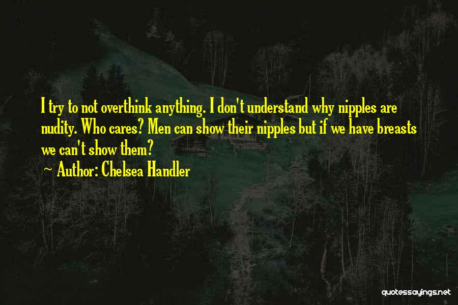 Don't Overthink Quotes By Chelsea Handler