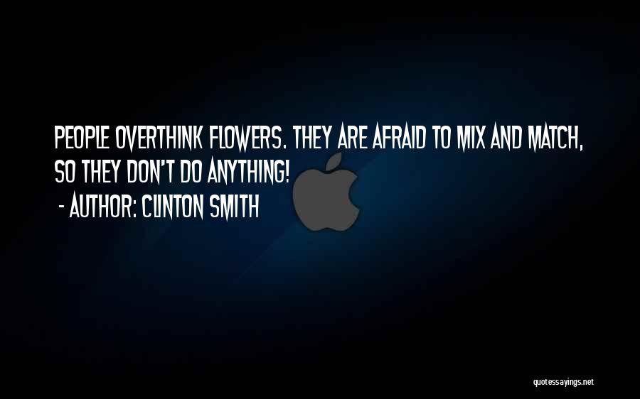 Don't Overthink Quotes By Clinton Smith