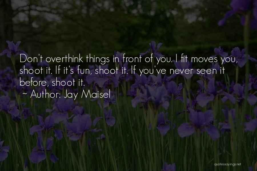 Don't Overthink Quotes By Jay Maisel
